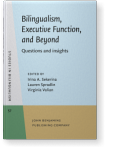 Bilingualism, Executive Function, and Beyond: Questions and insights | Edited by Irina A. Sekerina, Lauren Spradlin and Virginia Valian