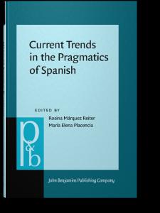 Current Trends in the Pragmatics of Spanish (Pragmatics & Beyond New Series)