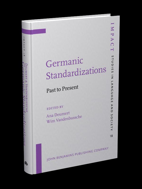 Germanic Standardizations Past To Present Edited By Ana Deumert And Wim Vandenbussche
