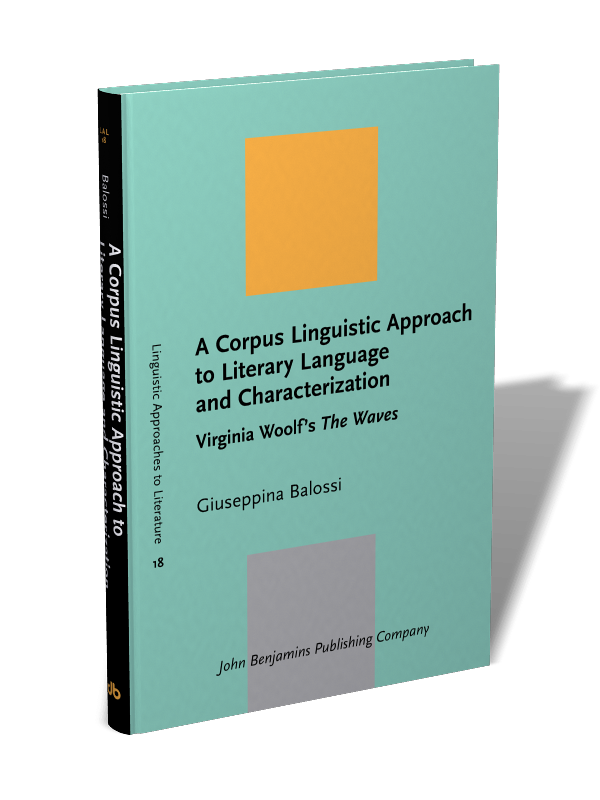 A Corpus Linguistic Approach To Literary Language And Characterization Virginia Woolf S The Waves Giuseppina Balossi